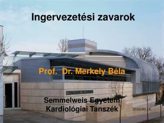 Prof.  Dr. Merkely Béla Semmelweis Egyetem Kardiológiai Tanszék