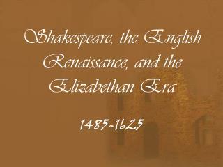 Shakespeare, the English Renaissance, and the Elizabethan Era