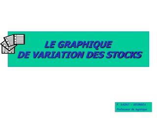 LE GRAPHIQUE  DE VARIATION DES STOCKS