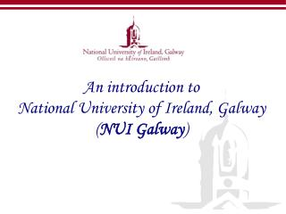 An introduction to  National University of Ireland, Galway ( NUI Galway )