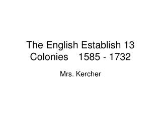The English Establish 13 Colonies1585 - 1732