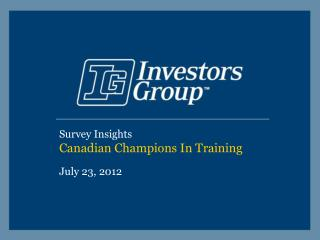 Survey Insights Canadian Champions In Training July 23, 2012