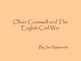 Oliver Cromwell and The English Civil War