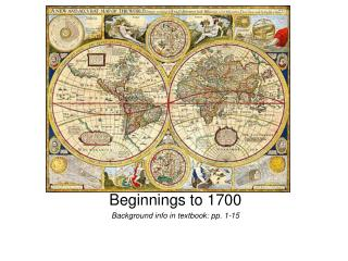 Beginnings to 1700 Background info in textbook: pp. 1-15