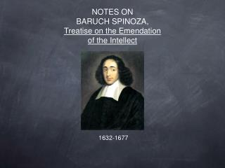 NOTES ON  BARUCH SPINOZA,  Treatise on the Emendation  of the Intellect