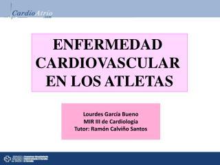 Lourdes García Bueno MIR III de Cardiología Tutor: Ramón Calviño Santos