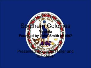 Southern Colonies Virginia  Founded by John Smith in 1607