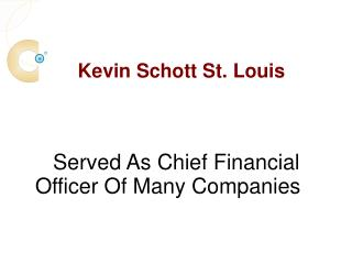 Kevin Schott St. Louis Has Served As Chief Financial Officer Of Many Companies