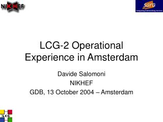 LCG-2 Operational Experience in Amsterdam