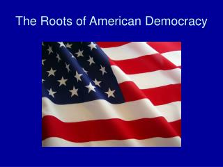 The Roots of American Democracy