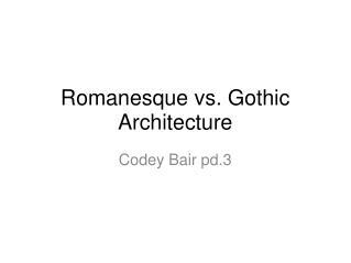 Romanesque vs. Gothic Architecture