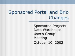 Sponsored Portal and Brio Changes