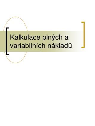 Kalkulace pln ch a variabiln ch n kladu