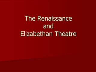 The Renaissance  and  Elizabethan Theatre