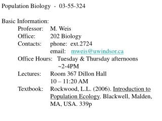 Population Biology  -  03-55-324 Basic Information: 	Professor:	M. Weis 	Office:	202 Biology