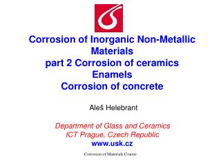 Corrosion of Inorganic Non-Metallic Materials  part 2 Corrosion of ceramics Enamels Corrosion of concrete   Ale  Helebra