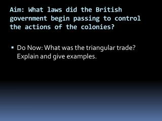 Aim: What laws did the British government begin passing to control the actions of the colonies?