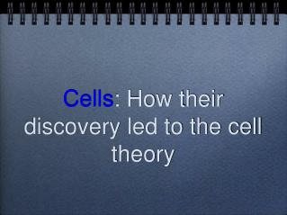 Cells : How their discovery led to the cell theory
