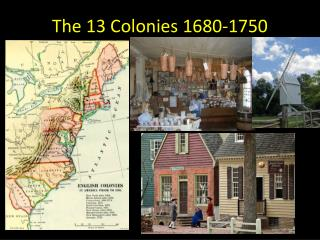 The 13 Colonies 1680-1750