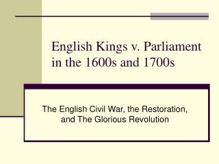 English Kings v. Parliament in the 1600s and 1700s
