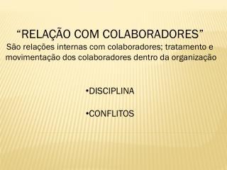 """""""RELAÇÃO COM COLABORADORES"""" São relações internas com colaboradores; tratamento e"""