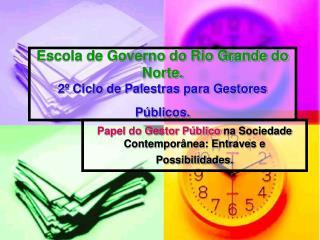 Escola de Governo do Rio Grande do Norte. 2º Ciclo de Palestras para Gestores Públicos.