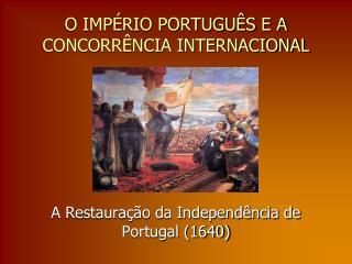 O IMPÉRIO PORTUGUÊS E A CONCORRÊNCIA INTERNACIONAL