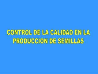 CONTROL DE LA CALIDAD EN LA PRODUCCION DE SEMILLAS