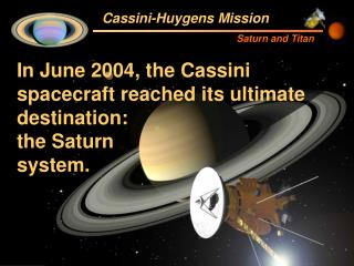 In June 2004, the Cassini spacecraft reached its ultimate destination:  the Saturn  system.