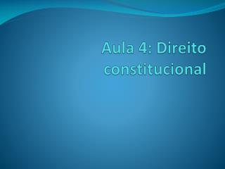 Aula 4:  Direito constitucional