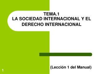 TEMA.1  LA SOCIEDAD INTERNACIONAL Y EL DERECHO INTERNACIONAL