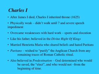 Charles I   After James I died, Charles I inherited throne (1625)