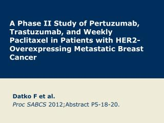 Datko  F et  al. Proc  SABCS  2012; Abstract P5-18- 20.