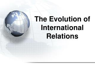 The Evolution of  International Relations