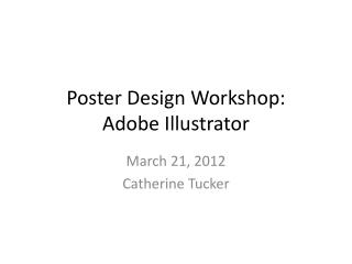Poster Design  Workshop : Adobe  Illustrator