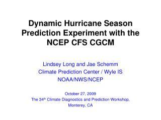 Dynamic Hurricane Season Prediction Experiment with the NCEP CFS CGCM