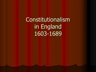 Constitutionalism in England 1603-1689