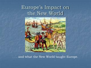 Europe's Impact on  the New World