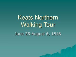 Keats Northern Walking Tour