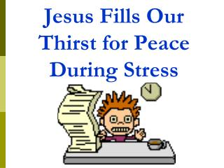 Jesus Fills Our Thirst for Peace During Stress