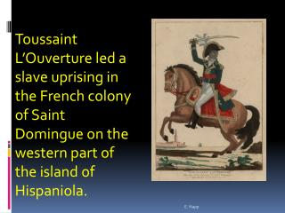 Toussaint L Ouverture led a slave uprising in the French colony of Saint Domingue on the western part of the island of H