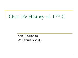 Class 16: History of 17 th  C