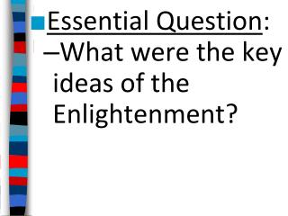 Essential Question : What were the key ideas of the Enlightenment?