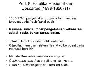 Pert. 8. Estetika Rasionalisme Descartes (1596-1650) (1)