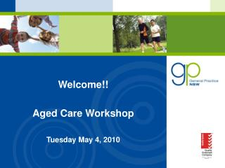 Welcome!! Aged Care Workshop Tuesday May 4, 2010