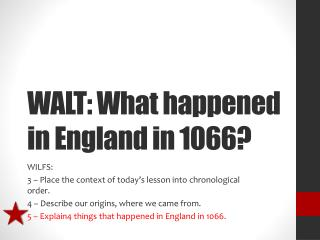 WALT: What happened in England in 1066?
