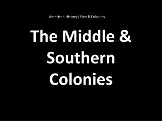 The Middle & Southern Colonies