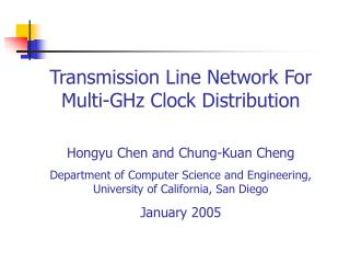 Transmission Line Network For Multi-GHz Clock Distribution Hongyu Chen and Chung-Kuan Cheng