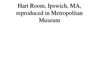 Hart Room, Ipswich, MA, reproduced in Metropolitan Museum
