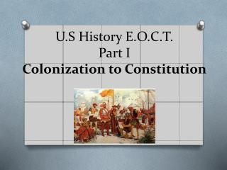 U.S History E.O.C.T. Part I Colonization to Constitution